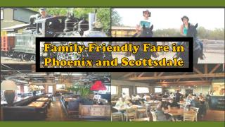 Family-Friendly Fare in Phoenix and Scottsdale