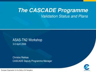 The CASCADE Programme Validation Status and Plans