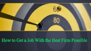 How to Get a Job With the Best Firm Possible