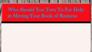 Who Should You Turn To For Help in Moving Your Book of  Busi