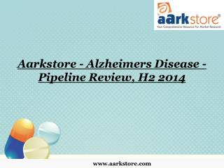 Aarkstore - Alzheimers Disease - Pipeline Review, H2 2014