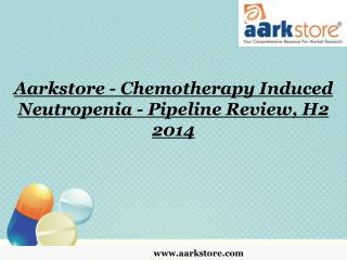 Aarkstore - Chemotherapy Induced Neutropenia - Pipeline Revi