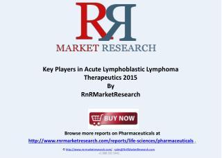 Acute Lymphoblastic Lymphoma Pipeline Overview 2015