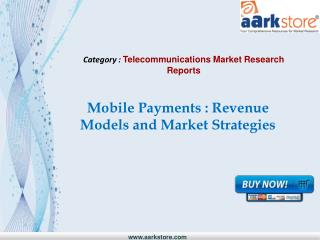 Aarkstore - Mobile Payments : Revenue Models and Market Stra