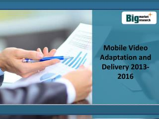 Mobile Video Adaptation and DeliveryMarket 2013-2016