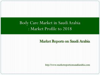 Body Care Market in Saudi Arabia: Market Profile to 2018