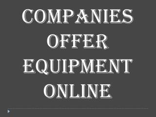 Companies Offer Equipment Online