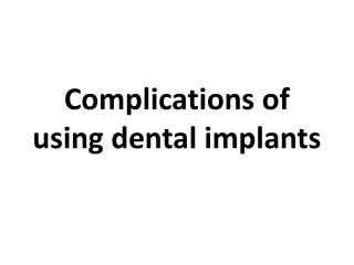 Complications of using dental implants