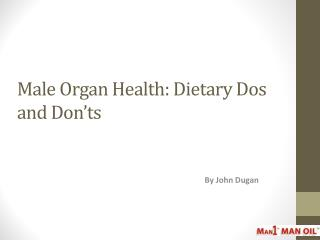 Male Organ Health - Dietary Dos and Don'ts