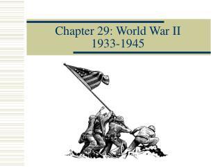 Chapter 29: World War II  1933-1945