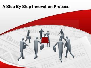 A Step By Step Innovation Process