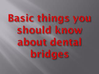 Basic things you should know about dental bridges