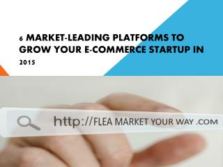 6 Market-Leading Platforms to Grow Your E-commerce Startup i