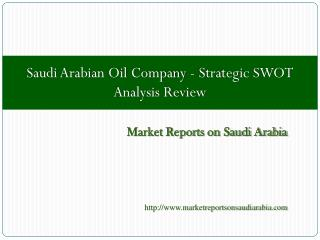 Saudi Arabian Oil Company - Strategic SWOT Analysis Review