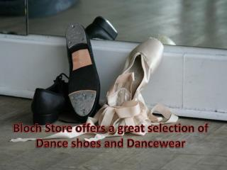 Bloch Store offers a great selection of Dance shoes and Danc