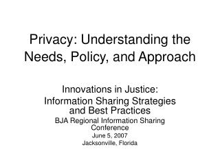 Privacy: Understanding the Needs, Policy, and Approach