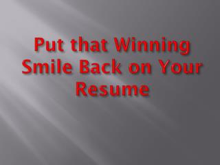 Put that Winning Smile Back on Your Resume
