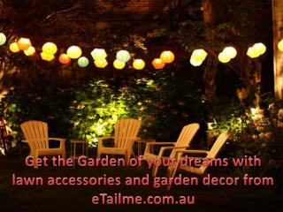 Get the Garden of your Dreams with Lawn Accessories and Gard