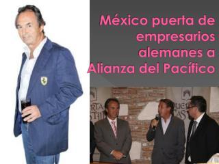 México puerta de empresarios alemanes a Alianza del Pacífico