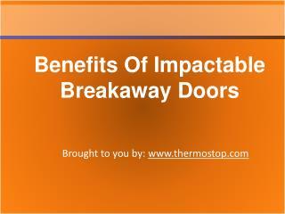 Benefits Of Impactable Breakaway Doors