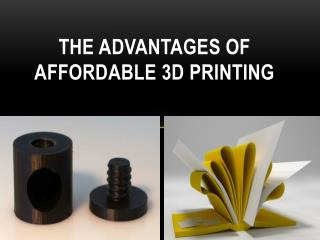 The Advantages of Affordable 3D Printing
