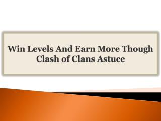 Win Levels And Earn More Though Clash of Clans Astuce