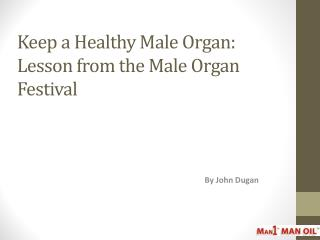 Keep a Healthy Male Organ - Lesson from the Male Organ