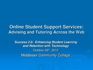 Online Student Support Services:   Advising and Tutoring Across the Web