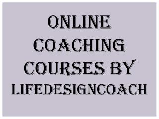 Online Coaching Courses By Lifedesigncoach