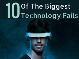 10 Of The Biggest Technology Fails