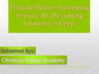Provide Better Sweeping Service By Becoming Chimney Sweep
