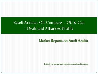 Saudi Arabian Oil Company - Oil & Gas - Deals and Alliances