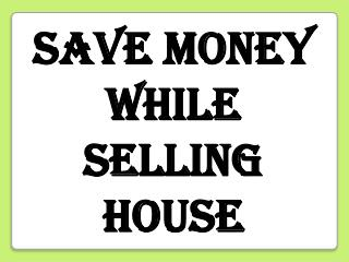 Save Money While  Selling House