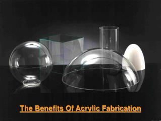 The Benefits Of Acrylic Fabrication