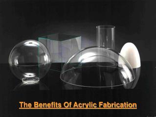The Benefits Of Acrylic Fabrication