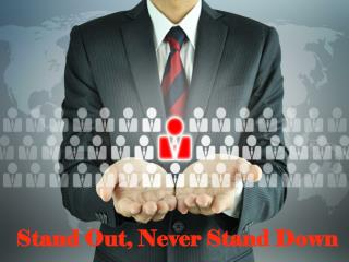 Stand Out, Never Stand Down