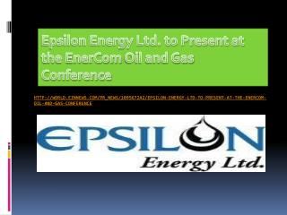Epsilon Energy Ltd. to Present at the EnerCom Oil and Gas Co