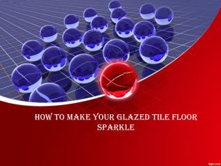 How to Make Your Glazed Tile Floor Sparkle