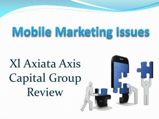 Xl Axiata Axis Capital Group Review: Mobile Marketing Issues