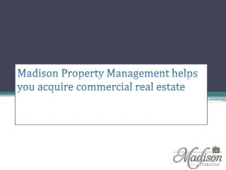 Madison Management helps you acquire commercial real estate
