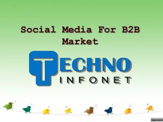 Social Media For B2B Market - Techno Infonet
