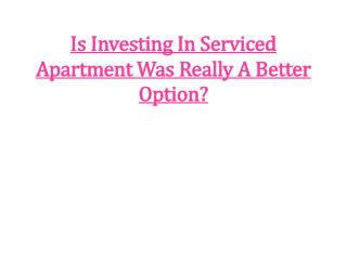 Is Investing In Serviced Apartment Was Really A Better Optio