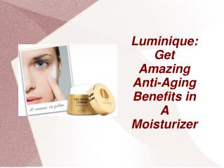 Luminique: Get Amazing Anti-Aging Benefits in a Moisturizer