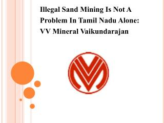 Illegal Sand Mining Is Not A Problem In Tamil Nadu Alone, VV