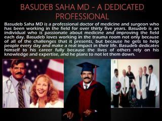Basudeb Saha MD:  Trauma Surgeon