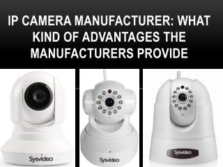 IP camera manufacturer: What kind of advantages the manufact
