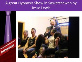 A great Hypnosis Show in Saskatchewan by Jesse Lewis