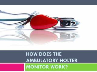How Does the Ambulatory Holter Monitor Work
