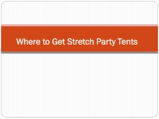 Where to Get Stretch Party Tents