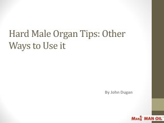 Hard Male Organ Tips - Other Ways to Use it
